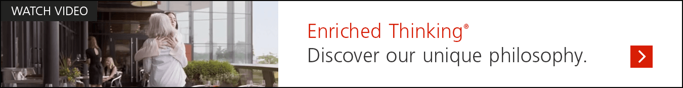Enriched Thinking® – Discover our unique philosophy.